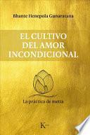 El cultivo del amor incondicional : la práctica de metta