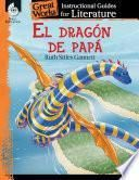 El dragon de papa (My Father's Dragon): An Instructional Guide for Literature