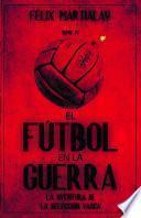 El fútbol en la guerra (IV). La aventura de la selección vasca