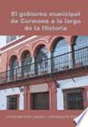 El gobierno municipal de Carmona a lo largo de la historia