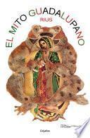 El mito guadalupano (Colección Rius)
