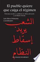 El pueblo quiere que caiga el régimen. Protestas sociales y conflictos en África del Norte y en Medio Oriente