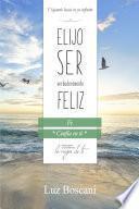Elijo ser verdaderamente feliz. Fe, Colección de autoayuda Lo mejor de ti.