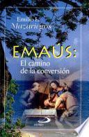 Emaús: el camino de la conversión Mazariegos, Emilio L. 1a. ed.