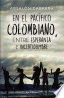 En el pacífico Colombiano, entre esperanza e incertidumbre