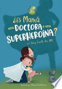 ¿Es Mamá una Doctora o una Superheroína?