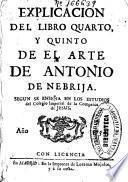 Explicación del libro quarto y quinto de el Arte de Antonio de Nebrija