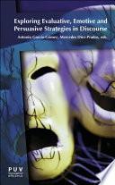 Exploring evaluative, emotive and persuasive strategies in discourse