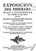 Exposicion del Miserere ... ; Practica de interior union con Dios, sacada de los Psalmos ... ; Apología por la Concordia entre la quietud y fatiga de la Oracion