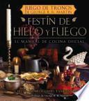 Festin de Hielo y Fuego. Libro Oficial de Cocina de Juego de Tronos