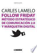 Follow Friday. Método estratégico de comunicación 2.0 y márquetin digital