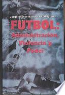 Futbol: Administracion, Violencia y Poder