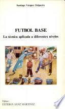 Futbol Base. la Técnica Aplicada a Los Diferentes Niveles