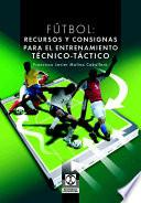 FÚTBOL. Recursos y consignas para el entrenamiento técnico-táctico