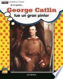 George Catlin Fue un Gran Pintor