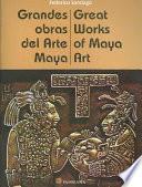 Grandes obras del arte Maya/ Great Works Of Maya Art