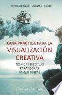 Gua prctica para la visualizacin creativa / Practical Guide to Creative Visualization