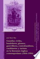 Guardias civiles, bandoleros, gitanos, guerrilleros, contrabandistas, carabineros y turistas en la literatura inglesa contemporánea (1844-1994)
