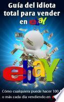 Guía Del Idiota Total Para Vender En Ebay