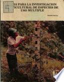 Guia para la investigación silvicultural de especies de uso multiple