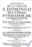 Historia de la vida de S. Domingo de Guzman, fundator de la sagrada orden de Predicadores