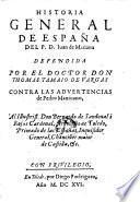 Historia general de espana del P. Juan de Mariana, defendida contra las advertencias de Pedro Mantuano