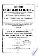 Historia general de la Iglesia desde la predicación de los apóstoles, hasta el pontificado de Gregorio XVI...