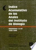 Índice Acumulativo de Los Anales Del Instituto de Biología. Volúmenes 1-67, 1930-1966