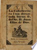 La caballeresca i tan decantada bueno fé del Sr. D. Juan Elias de Duo, puesta en transparencia. ([By] Mariano Ipiña [and others.]).