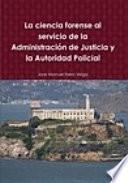 La ciencia forense al servicio de la Administración de Justicia y la Autoridad Policial