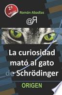 La Curiosidad Mató Al Gato de Schrödinger