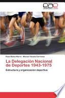 La Delegación Nacional de Deportes 1943-1975