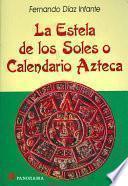 La estela de los soles o calendario azteca