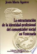 La estructuración de la identidad profesional del comunicador social en Venezuela