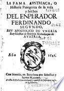 La fama austriaca, o Historia Panegirica de la vida y hechos del Enperador [sic], Ferdinando Segundo ...
