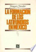 La formación de los latifundios en México