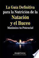La gua definitiva para la nutricin de la natacin y el buceo / The definitive guide for swimming and diving nutrition