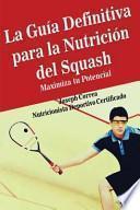 La gua definitiva para la nutricin del squash / The Definitive Guide to Squash Nutrition
