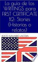 La guía de los WRITINGS para FIRST CERTIFICATE B2: Stories (Historias o relatos)