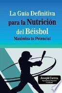 La Guia Definitiva Para La Nutricion del Beisbol