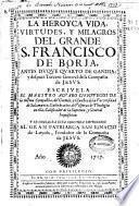 La heroyca vida, virtudes, y milagros del grande S. Francisco de Borja ... de la Compañia de Jesus