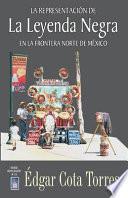 La Leyenda Negra en la frontera norte de México