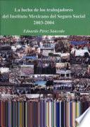 La lucha de los trabajadores del Instituto Mexicano del Seguro Social 2003-2004