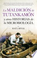 La maldición de Tutankamón y otras historias de la Microbiología