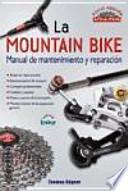 La mountain Bike. MANUAL DE MANTENIMIENTO Y REPARACIÓN. NUEVA EDICIÓN ACTUALIZADA