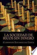 La Sociedad de Ricos Sin Dinero / The company rich without money