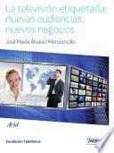 La televisión etiquetada: nuevas audiencias, nuevos negocios