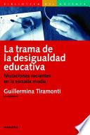 La trama de la desigualdad educativa