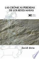 Las crónicas perdidas de los reyes mayas