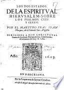 Los dos estados de la espiritual Hierusalem, sobre los psalmos. 125. y 136. Por el maestro fray Ioan Marquez, de la Orden de san Augustin
